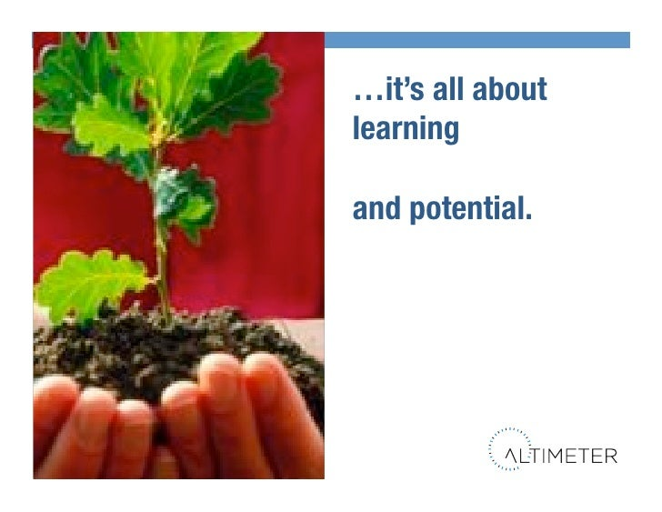 """…it's all about                          learning""""                           and potential.!     © 2010 Altimeter Group"""