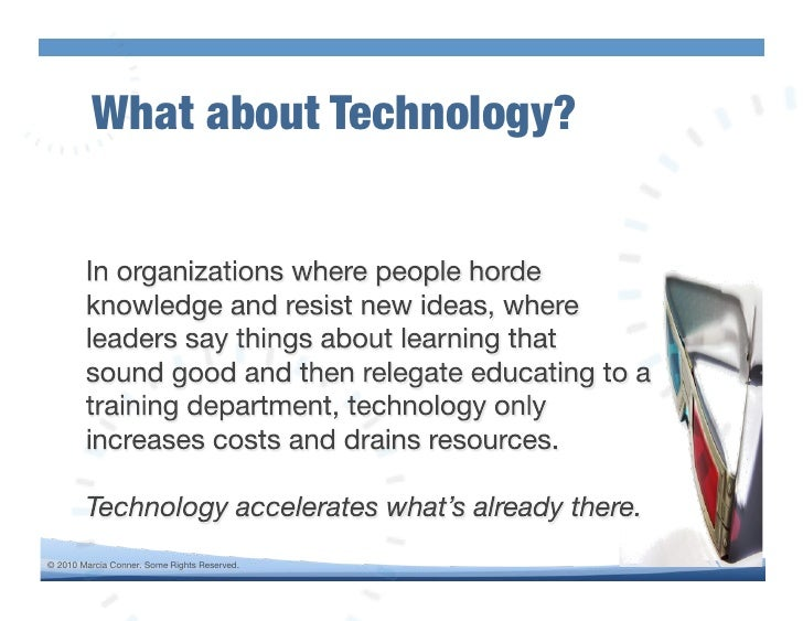 What about Technology?!     © 2010 Marcia Conner. Some Rights Reserved.!