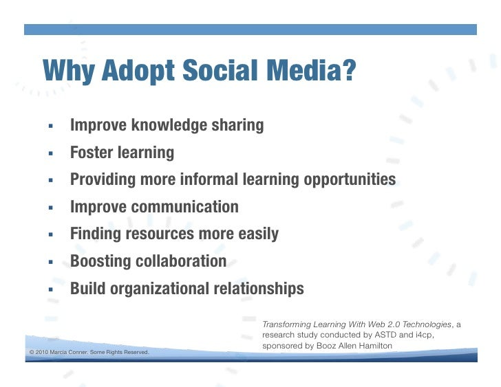 Why Adopt Social Media?!       !      Improve knowledge sharing!       !      Foster learning!       !      Providing m...