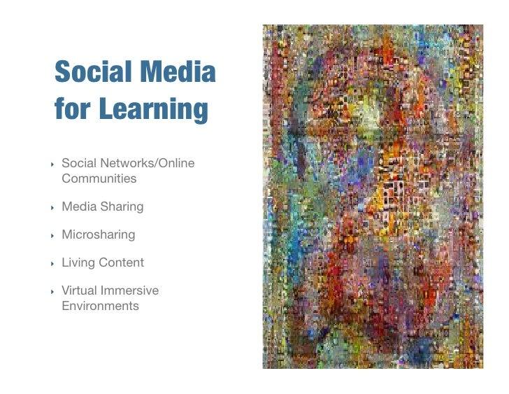 Social Media  for Learning! ‣   Social Networks/Online      Communities!  ‣   Media Sharing!  ‣   Microsharing!  ‣   L...