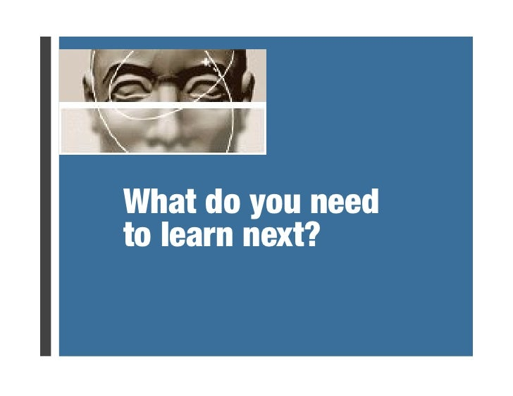 """What do you need """" + to learn next?!"""