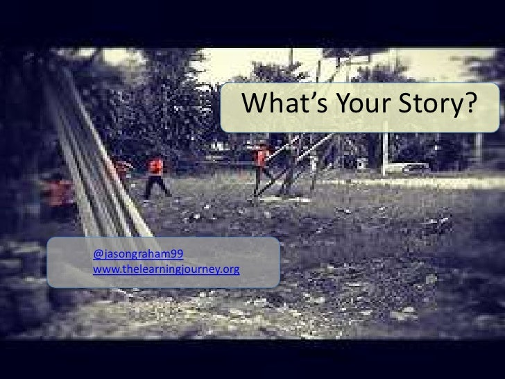 What's Your Story?@jasongraham99www.thelearningjourney.org