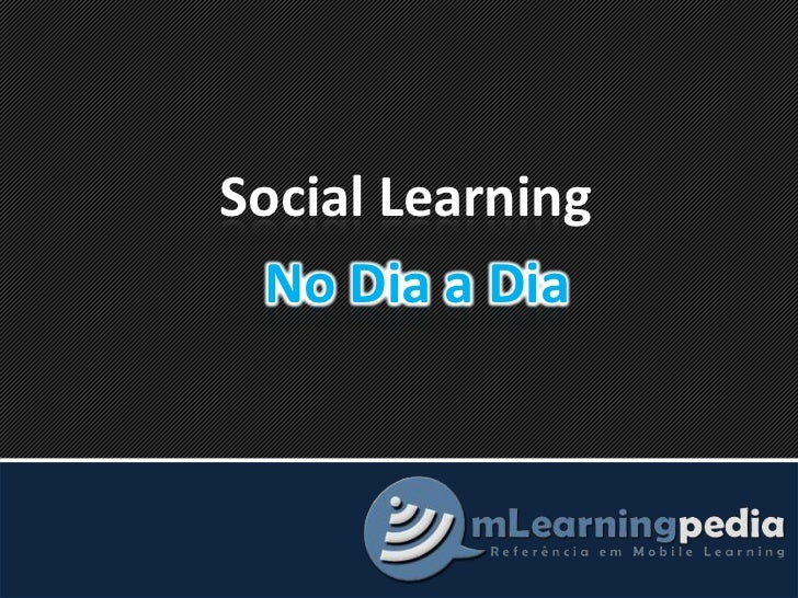 Social Learning<br />No Dia a Dia<br />
