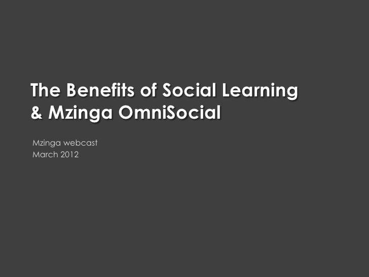 Customer Experience     The Benefits of Social Learning     & Mzinga OmniSocial     Mzinga webcast     March 2012MZINGA   ...