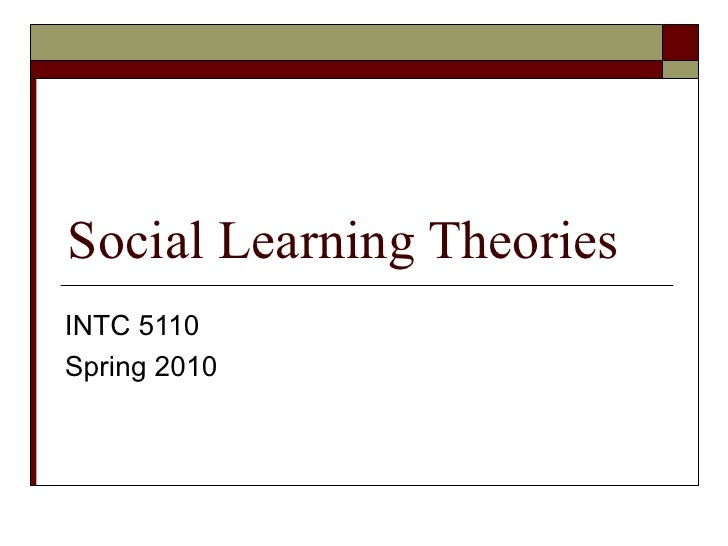 Social Learning Theories INTC 5110 Spring 2010