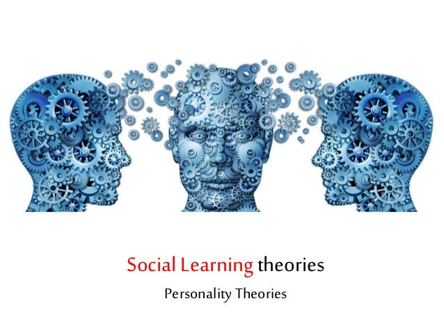 learning personality theories All this boils down to a theory of personality that says that one's environment   learning or modeling, and his theory is usually called social learning theory.