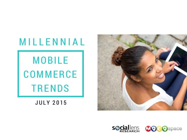 M I L L E N N I A L JULY 2015 MOBILE COMMERCE TRENDS