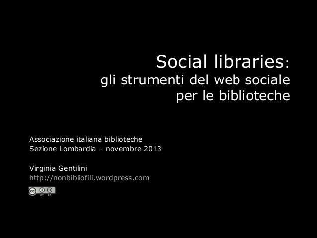 Social libraries:  gli strumenti del web sociale per le biblioteche Associazione italiana biblioteche Sezione Lombardia – ...