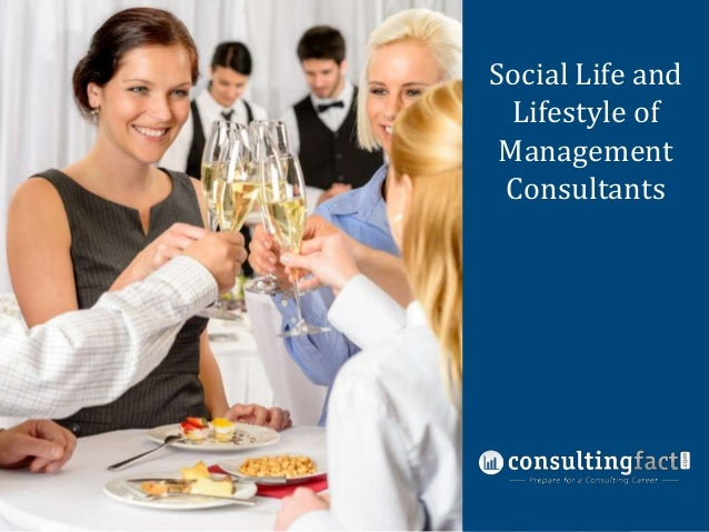 Social Life and Nine Common Lifestyle of Management Management Consulting Fit Interview Consultants Questions