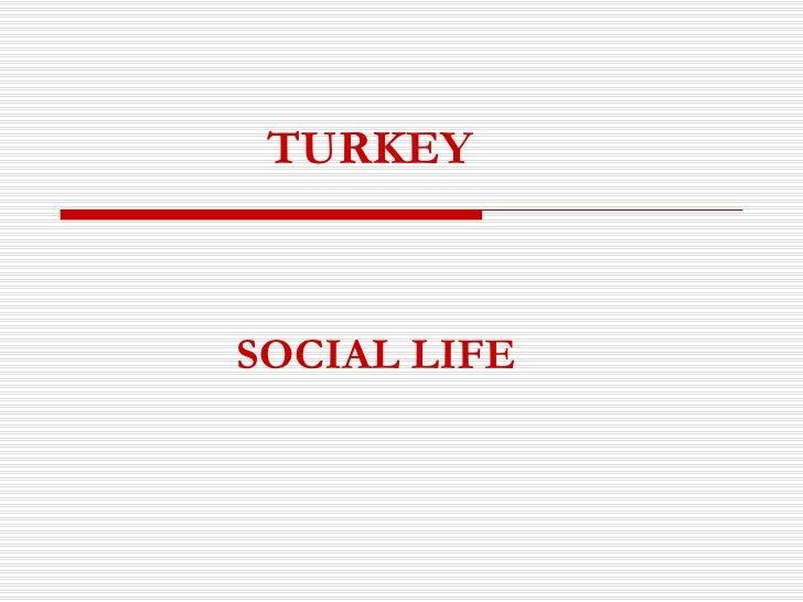 TURKEY SOCIAL LIFE