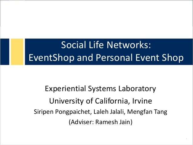 Social Life Networks: EventShop and Personal Event Shop Experiential Systems Laboratory University of California, Irvine S...