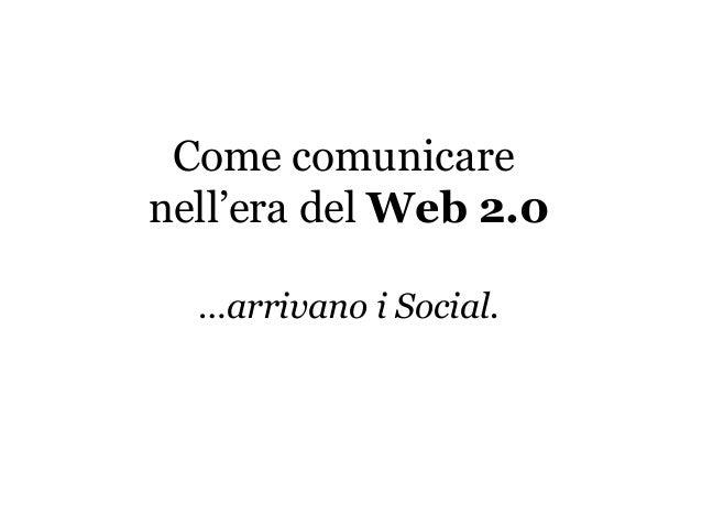 Come comunicarenell'era del Web 2.0…arrivano i Social.
