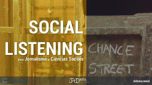 SOCIAL LISTENINGpara Jornalismo e Ciências Sociais deborazanini