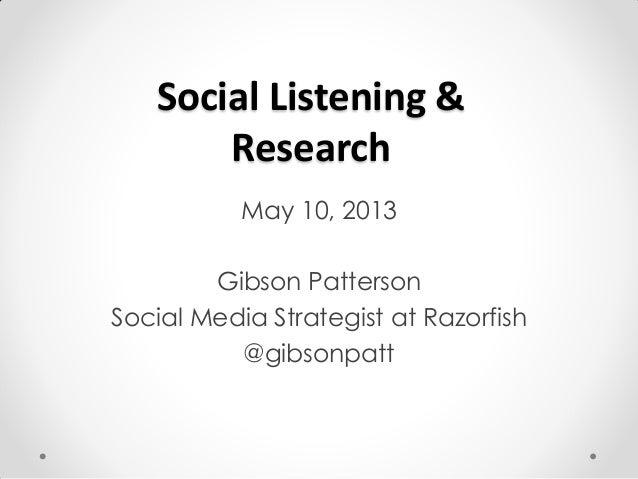 Social Listening &ResearchMay 10, 2013Gibson PattersonSocial Media Strategist at Razorfish@gibsonpatt