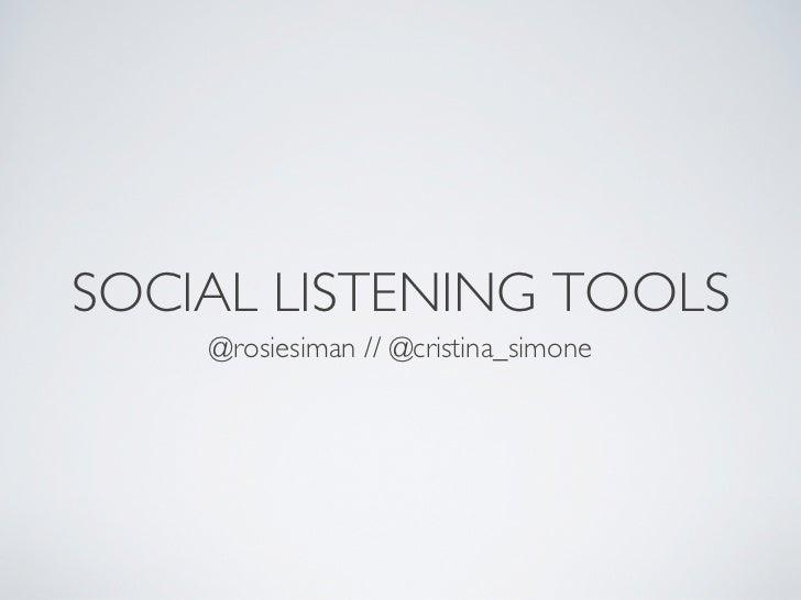 SOCIAL LISTENING TOOLS     @rosiesiman // @cristina_simone