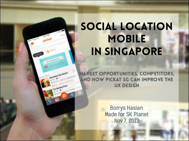 social location mobile in Singapore market opportunities, competitors, and how Pickat SG can improve the UX Design  Borrys...
