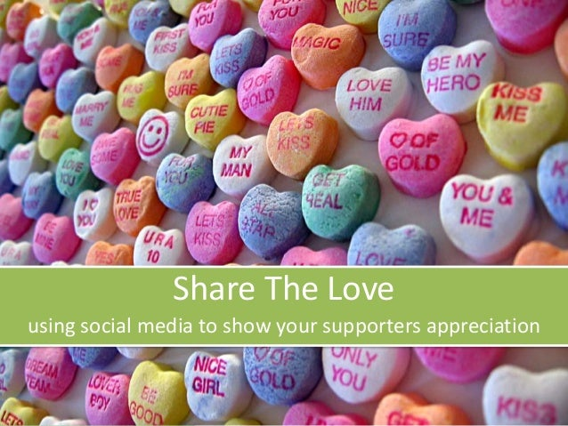 Share  The  Love   using  social  media  to  show  your  supporters  appreciation
