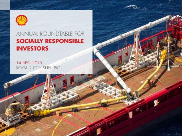 1Copyright of Royal Dutch Shell plc 14 April, 2015 ANNUAL ROUNDTABLE FOR SOCIALLY RESPONSIBLE INVESTORS 14 APRIL 2015 ROYA...