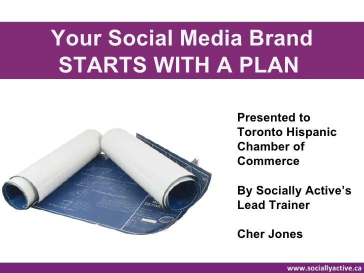 Your Social Media Brand STARTS WITH A PLAN                Presented to                Toronto Hispanic                Cham...
