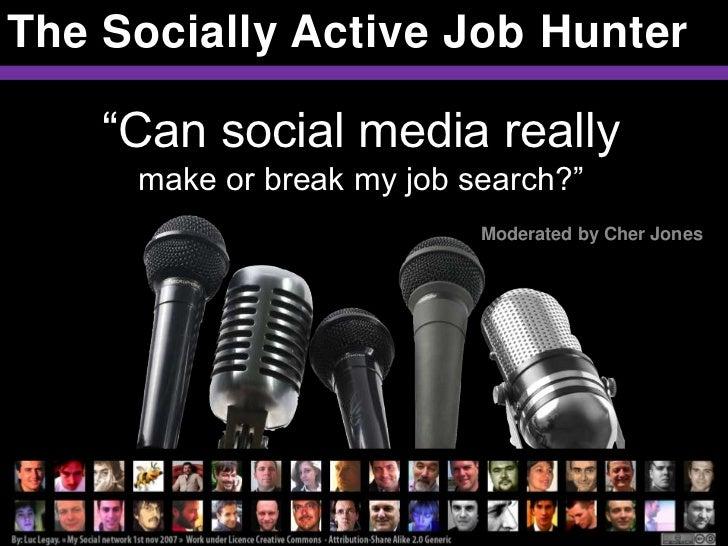 "The Socially Active Job Hunter    ""Can social media really     make or break my job search?""                           Mod..."