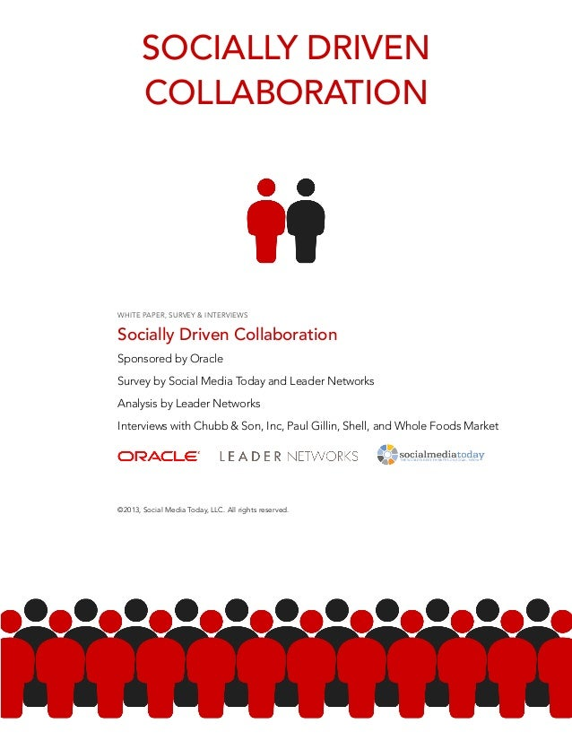 SOCIALLY DRIVEN  COLLABORATION  WHITE PAPER, SURVEY & INTERVIEWS  Socially Driven Collaboration  Sponsored by Oracle  Surv...