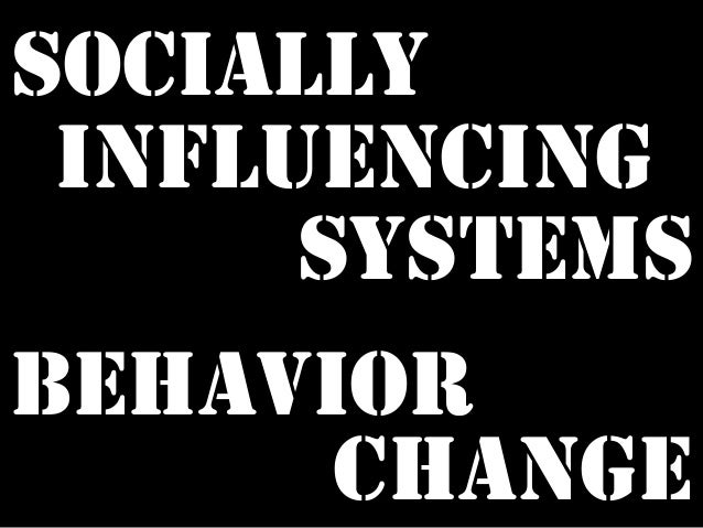SOCIALLY INFLUENCING SYSTEMS BEHAVIOR CHANGE