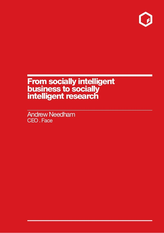 From socially intelligentbusiness to sociallyintelligent researchAndrew NeedhamCEO . Face