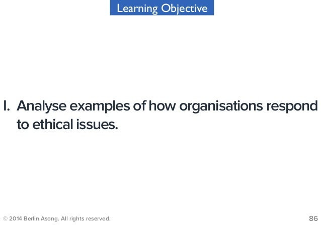 how organisations respond to ethical issues Or they weren't sure how to bring up their concerns  framework for  understanding the boundaries within the organization  if it makes sense,  include ethical expectations in the company's mission statement and employee  handbooks  tasked with responding is the furthest removed from the concern.
