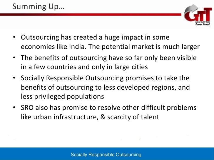 social effects of outsourcing Offshore it outsourcing has been gaining ac- ceptance among corporations as a mainstream alternative to in-house operations various studies conducted over the last 10 years have shown that outsourcing allows firms to reduce high overhead costs and improve productivity, contribute flex- ibility, and thus improve overall.