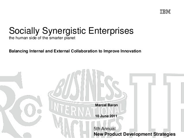 Socially Synergistic Enterprises the human side of the smarter planet Balancing Internal and External Collaboration to Imp...