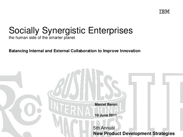 Socially Synergistic Enterprisesthe human side of the smarter planetBalancing Internal and External Collaboration to Impro...