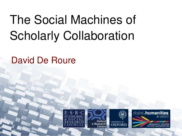 The Social Machines of  Scholarly Collaboration  David De Roure