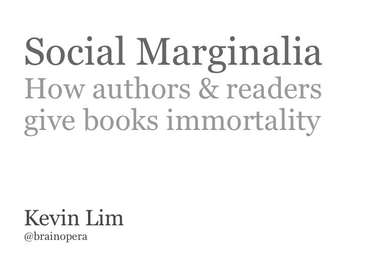 Social Marginalia How authors & readers give books immortality Kevin Lim  @brainopera