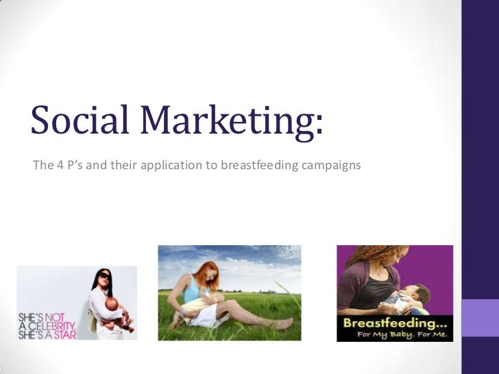 Social Marketing: <br /> The 4 P's and their application to breastfeeding campaigns<br />
