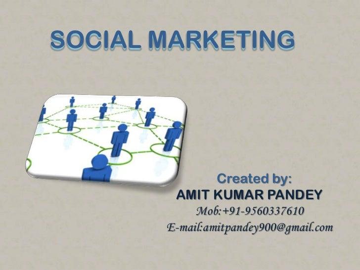 SOCIAL MARKETING<br />Created by:<br />AMIT KUMAR PANDEY<br />Mob:+91-9560337610<br />E-mail:amitpandey900@gmail.com<br />