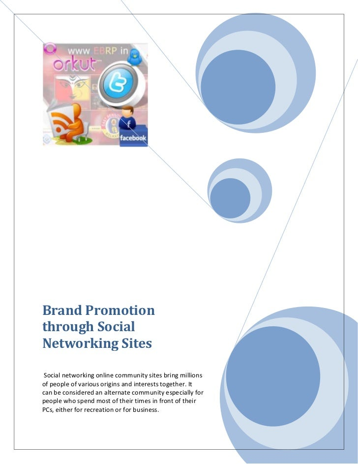 Brand Promotionthrough SocialNetworking Sites Social networking online community sites bring millionsof people of various ...