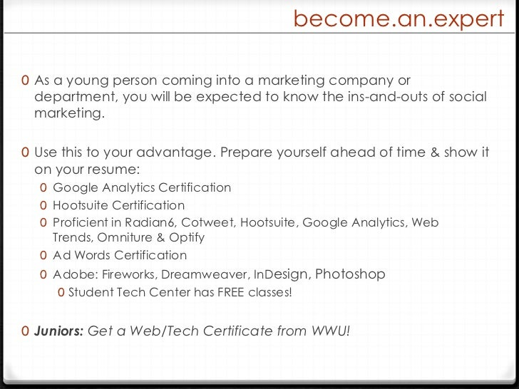 become.an.expert<br />As a young person coming into a marketing company or department, you will be expected to know the in...