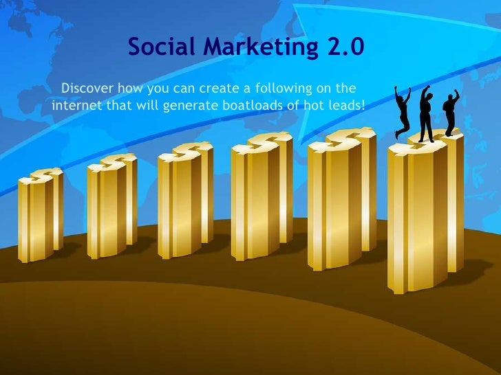Social Marketing 2.0   Discover how you can create a following on the internet that will generate boatloads of hot leads!