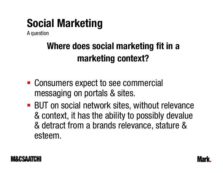 Social Marketing A question           Where does social marketing fit in a                 marketing context?     Consumer...