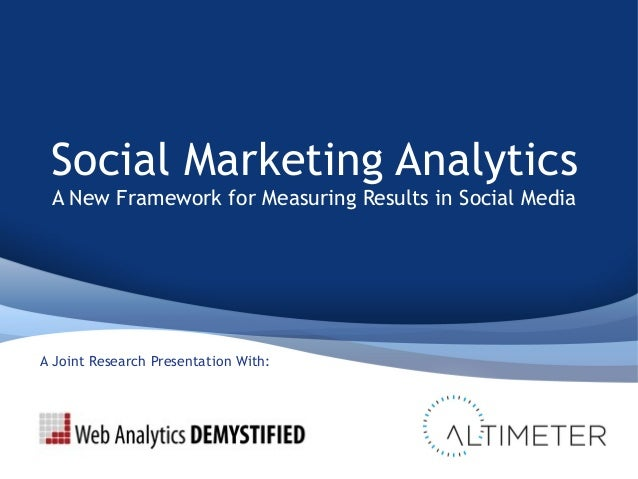 Social Marketing Analytics A New Framework for Measuring Results in Social Media A Joint Research Presentation With: