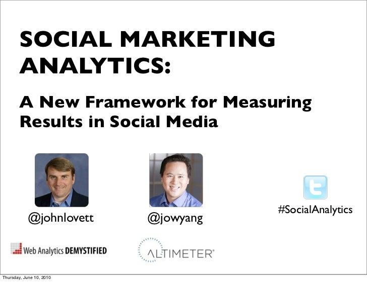SOCIAL MARKETING        ANALYTICS:        A New Framework for Measuring        Results in Social Media                    ...