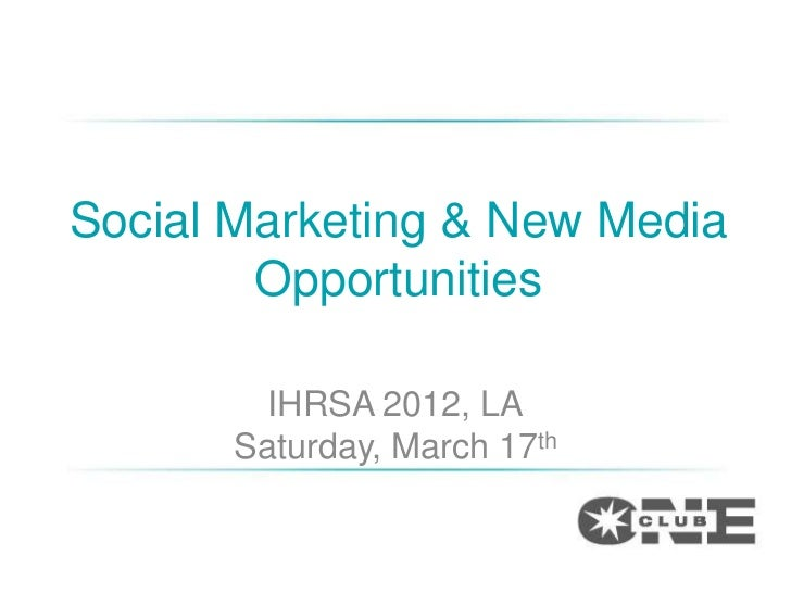 Social Marketing & New Media        Opportunities         IHRSA 2012, LA       Saturday, March 17th