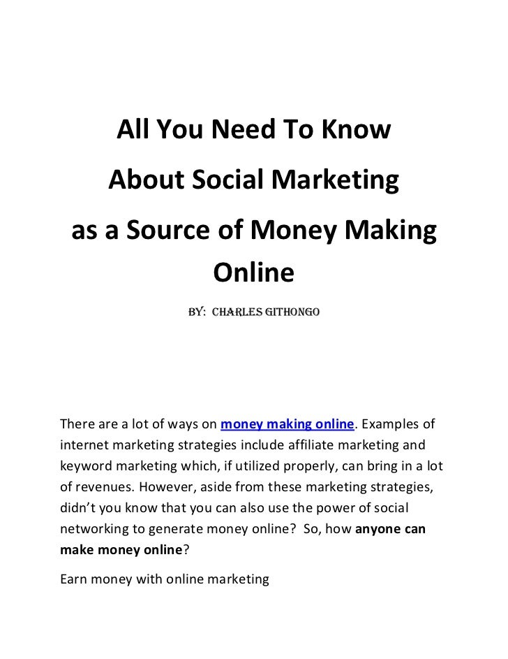 All You Need To Know <br />About Social Marketing <br />as a Source of Money Making Online<br />By:  Charles Githongo<br /...