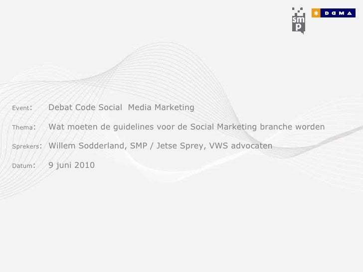 Event :  Debat Code Social  Media Marketing Thema :  Wat moeten de guidelines voor de Social Marketing branche worden Spre...