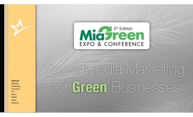 Social Media Marketing               for Green BusinessesStarmarkBrandingAdvertisingInteractivePRDirectMobileSocialAnalyti...