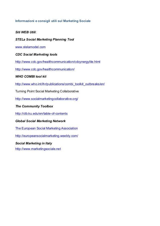 Informazioni e consigli utili sul Marketing Sociale Siti WEB Utili: STELa Social Marketing Planning Tool www.stelamodel.co...