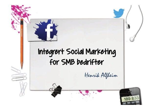 Integrert Social Marketingfor SMB bedrifterHenrik Alfheim