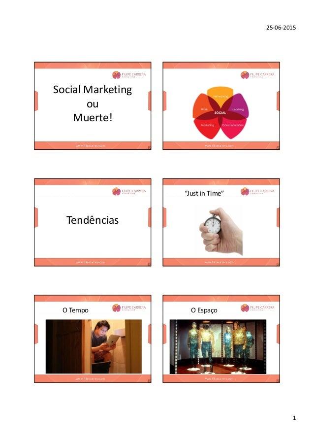 """25-06-2015 1 Social Marketing ou Muerte! Tendências """"Just in Time"""" O Tempo O Espaço"""