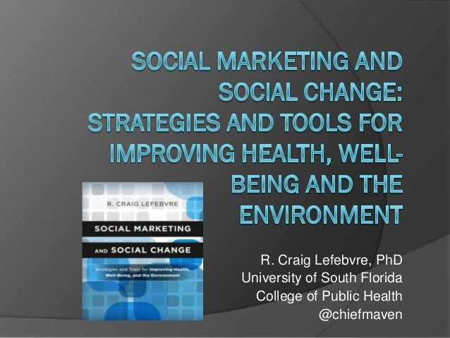 R. Craig Lefebvre, PhD University of South Florida College of Public Health @chiefmaven