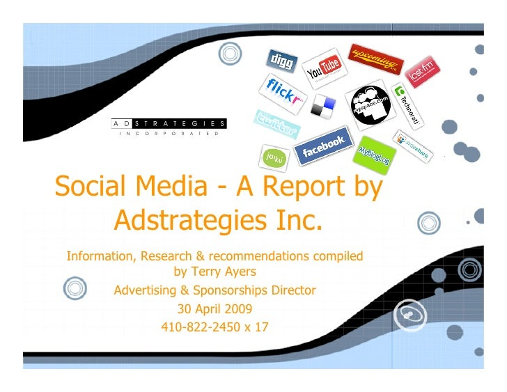 Social Media - A Report by      Adstrategies Inc. Information, Research & recommendations compiled                    by T...
